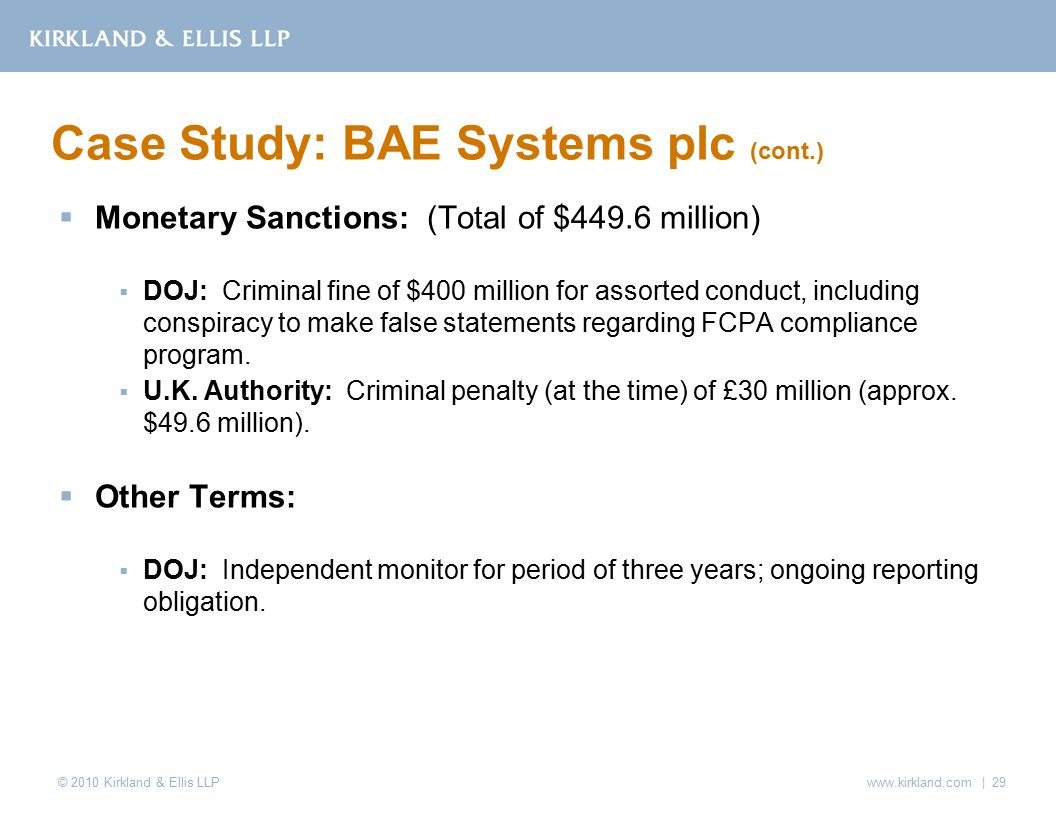 © 2010 Kirkland & Ellis LLP  Monetary Sanctions: (Total of $449.6 million)  DOJ: Criminal fine of $400 million for assorted conduct, including conspiracy to make false statements regarding FCPA compliance program.