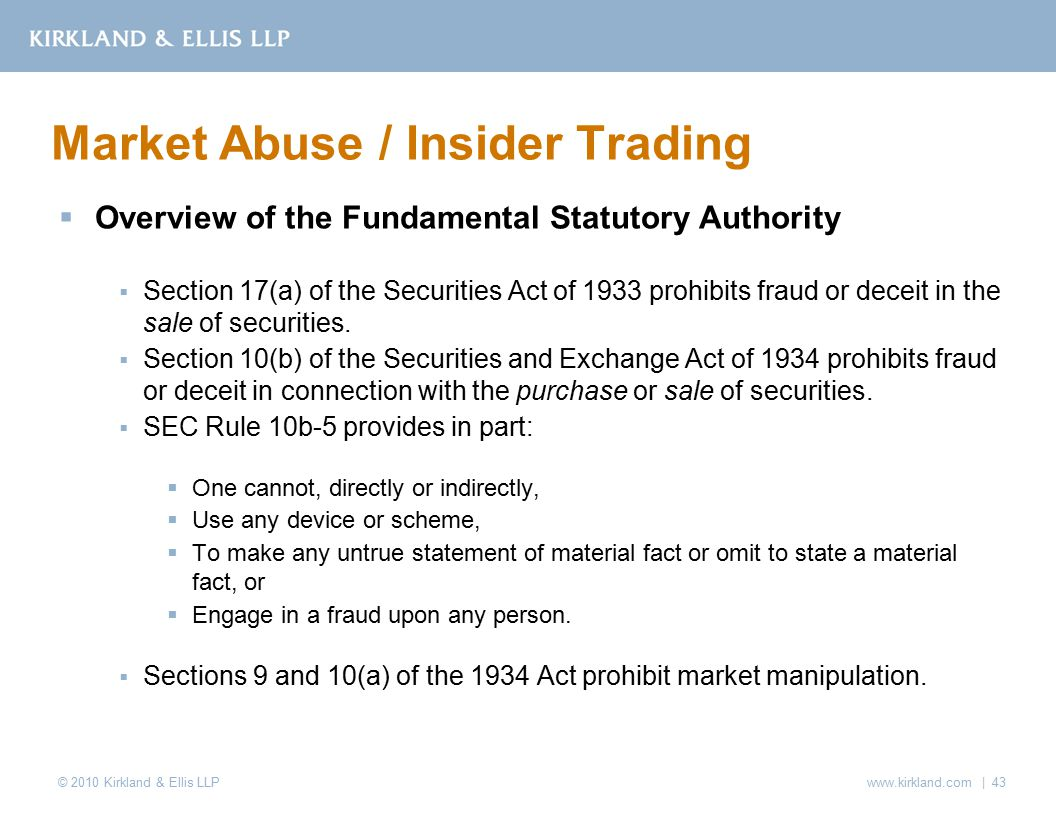 © 2010 Kirkland & Ellis LLP  Overview of the Fundamental Statutory Authority  Section 17(a) of the Securities Act of 1933 prohibits fraud or deceit in the sale of securities.