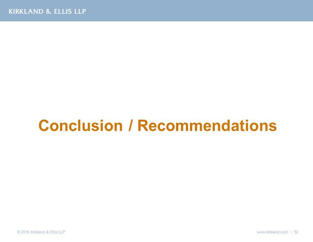 © 2010 Kirkland & Ellis LLP Conclusion / Recommendations www.kirkland.com | 52