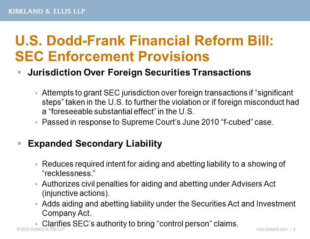 © 2010 Kirkland & Ellis LLP  Jurisdiction Over Foreign Securities Transactions  Attempts to grant SEC jurisdiction over foreign transactions if significant steps taken in the U.S.