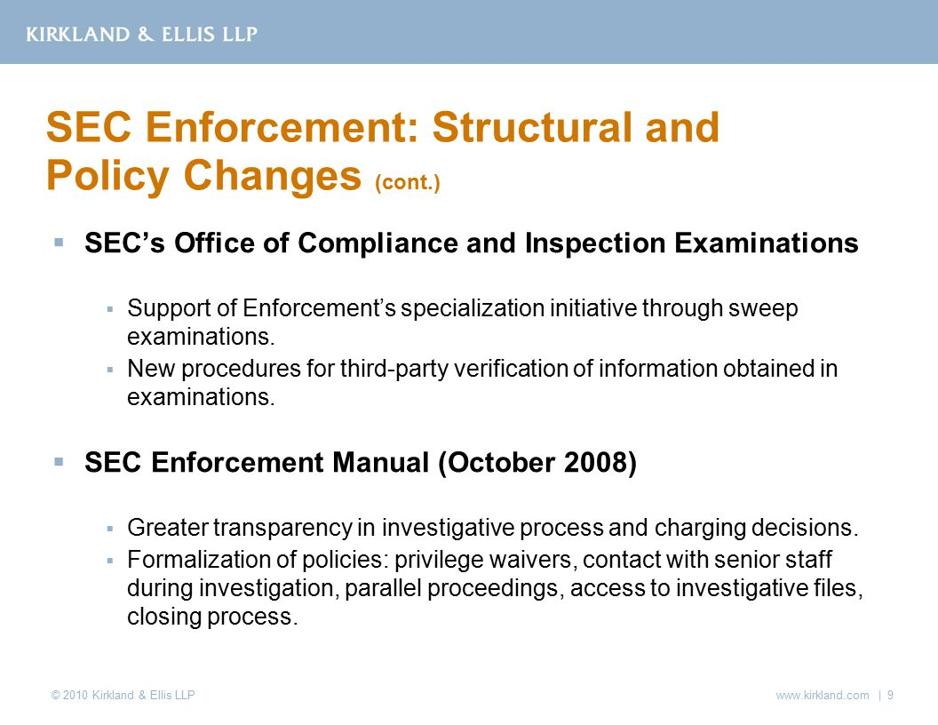 © 2010 Kirkland & Ellis LLP  SEC's Office of Compliance and Inspection Examinations  Support of Enforcement's specialization initiative through sweep examinations.