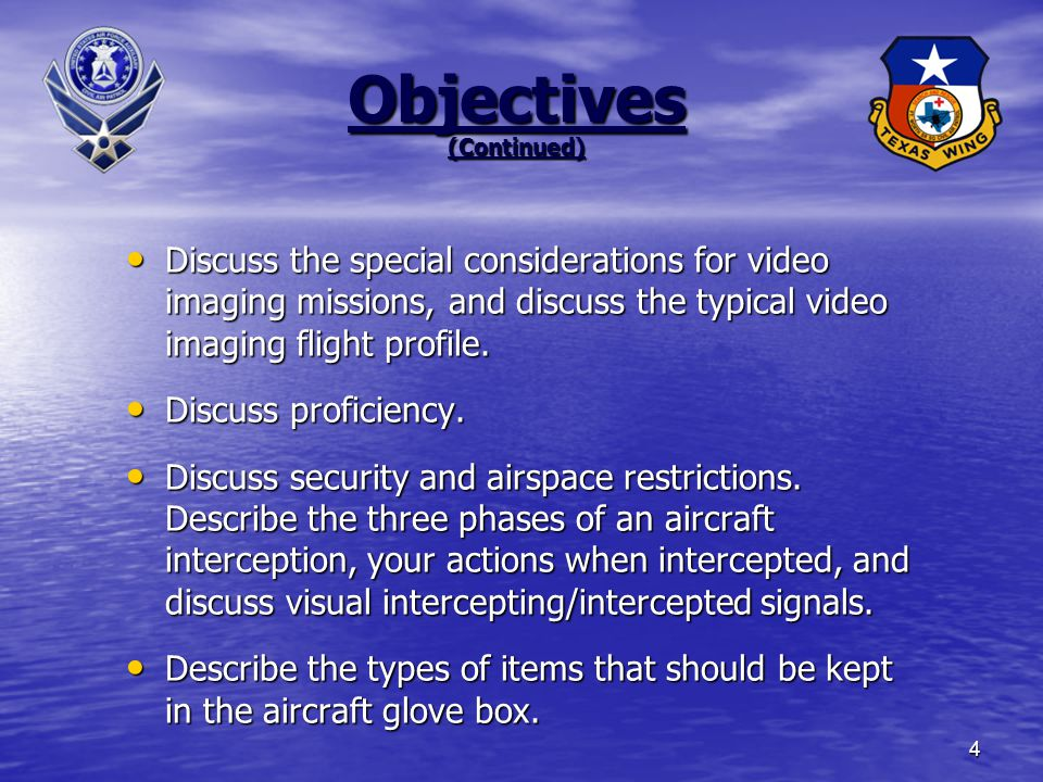 4 Objectives (Continued) Discuss the special considerations for video imaging missions, and discuss the typical video imaging flight profile.
