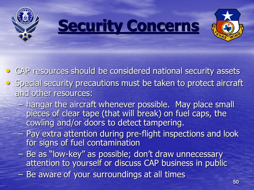 50 Security Concerns CAP resources should be considered national security assets CAP resources should be considered national security assets Special security precautions must be taken to protect aircraft and other resources: Special security precautions must be taken to protect aircraft and other resources: –hangar the aircraft whenever possible.