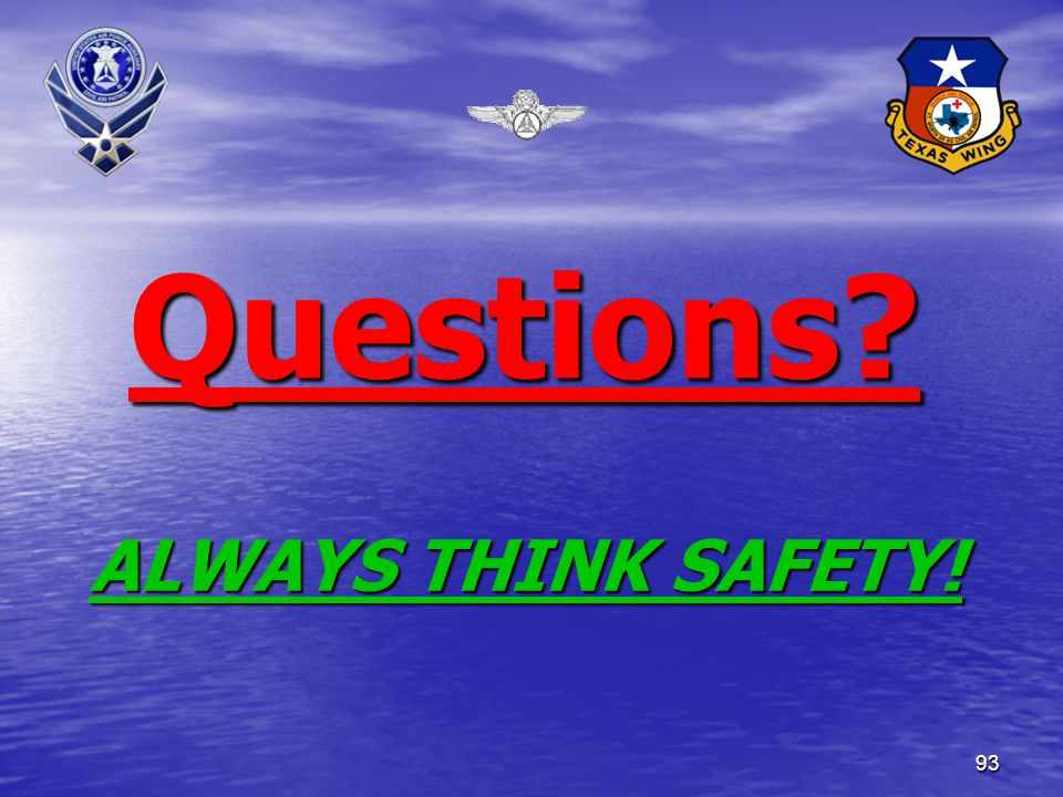 93 Questions? ALWAYS THINK SAFETY!