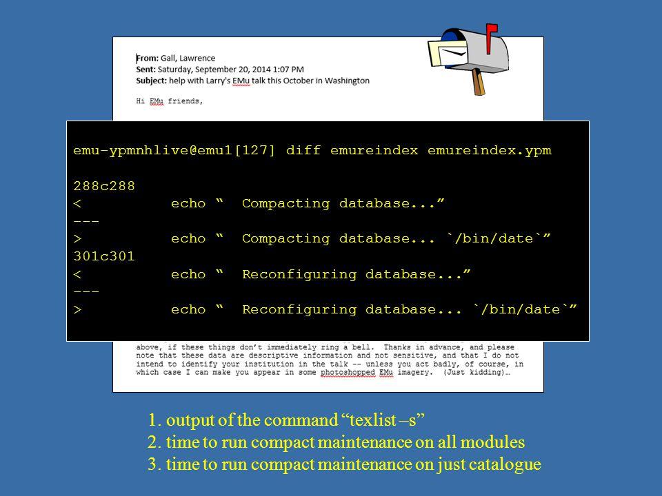 "emu-ypmnhlive@emu1[127] diff emureindex emureindex.ypm 288c288 < echo "" Compacting database..."" --- > echo "" Compacting database... `/bin/date`"" 301c3"