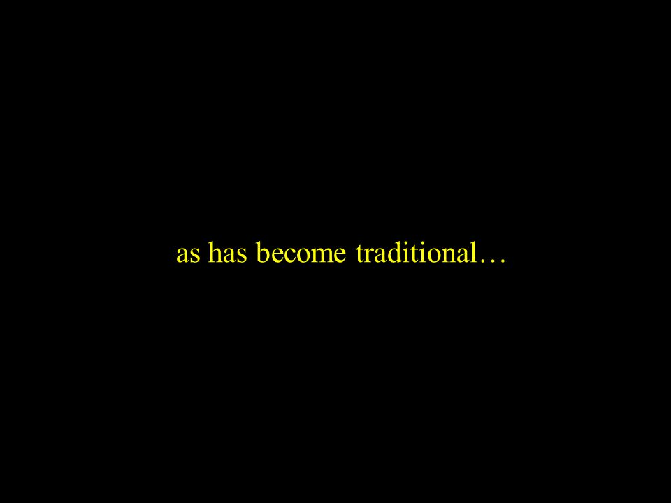 as has become traditional…