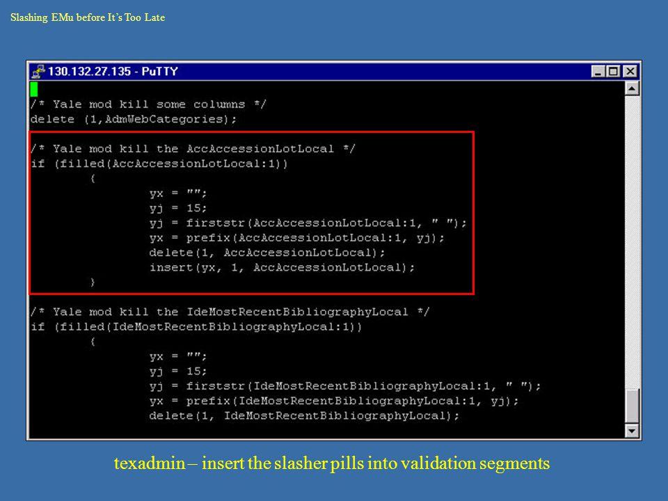 Slashing EMu before It's Too Late texadmin – insert the slasher pills into validation segments