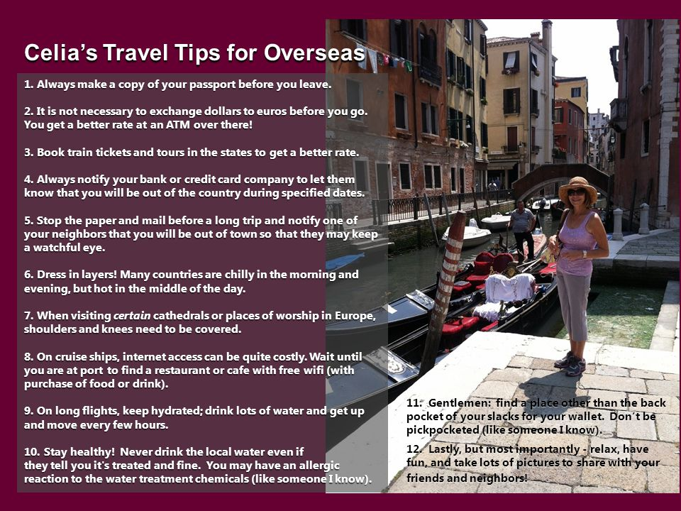 Celia's Travel Tips for Overseas 1. Always make a copy of your passport before you leave.