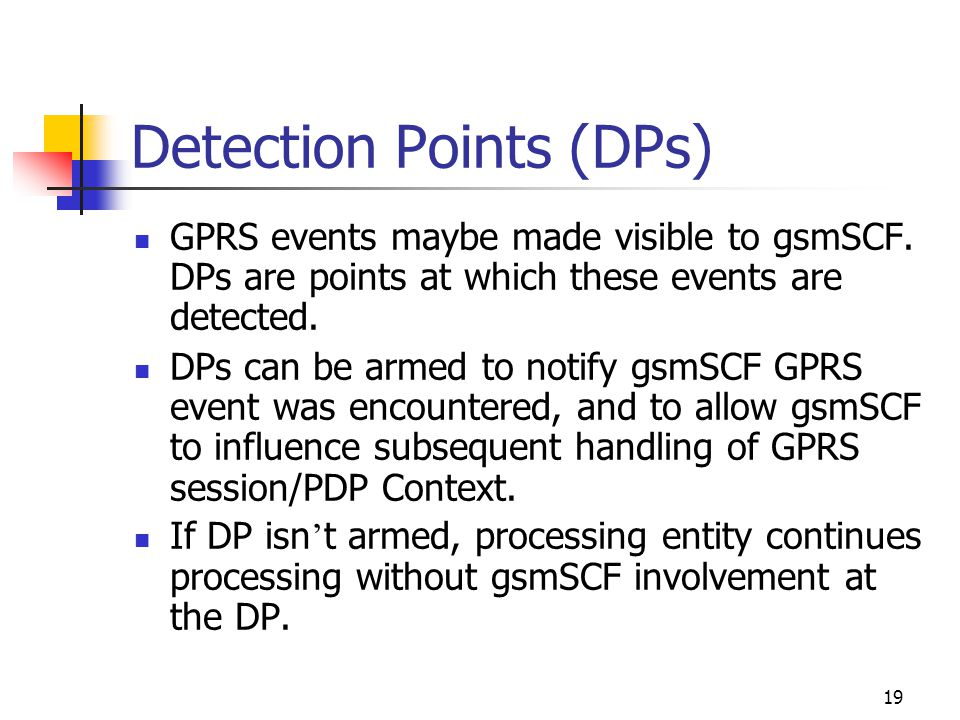 19 Detection Points (DPs) GPRS events maybe made visible to gsmSCF.