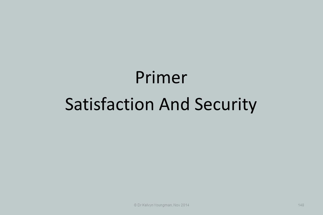 © Dr Kelvyn Youngman, Nov 2014148 Primer Satisfaction And Security