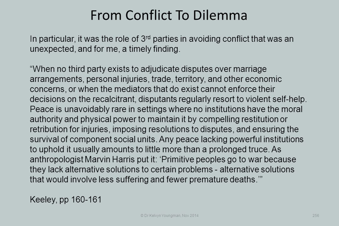 © Dr Kelvyn Youngman, Nov 2014256 From Conflict To Dilemma In particular, it was the role of 3 rd parties in avoiding conflict that was an unexpected,