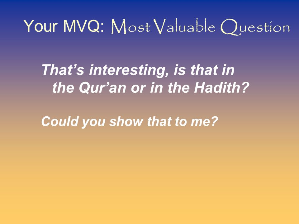 Your MVQ: Most Valuable Question That's interesting, is that in the Qur'an or in the Hadith.