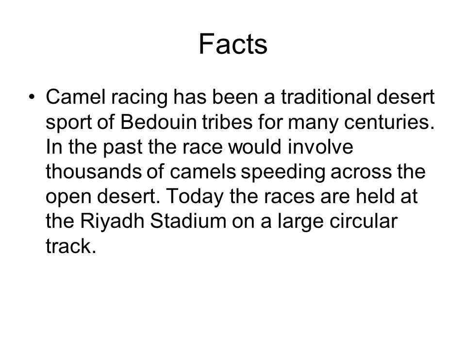 Facts Camel racing has been a traditional desert sport of Bedouin tribes for many centuries.