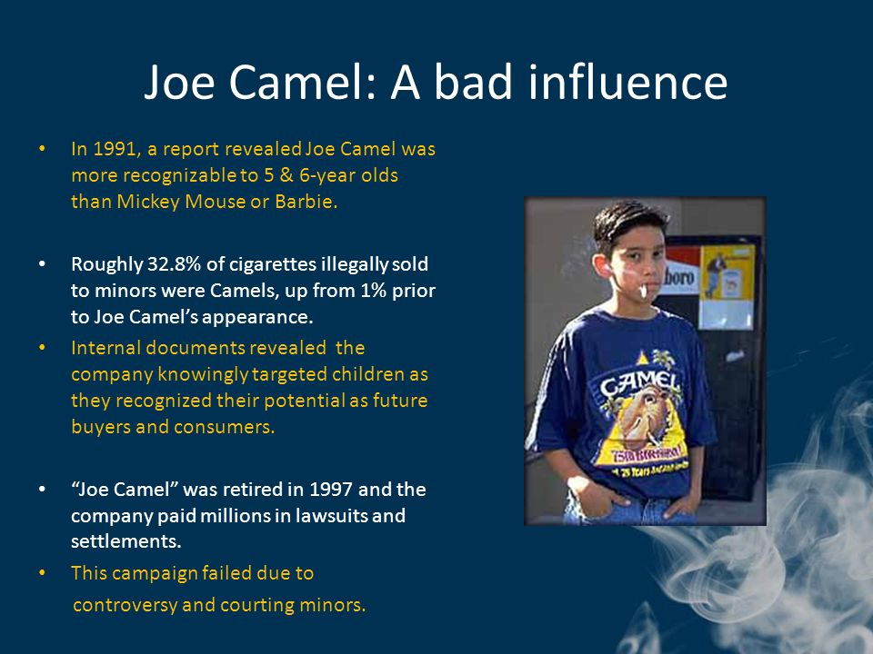 Joe Camel: A bad influence In 1991, a report revealed Joe Camel was more recognizable to 5 & 6-year olds than Mickey Mouse or Barbie.