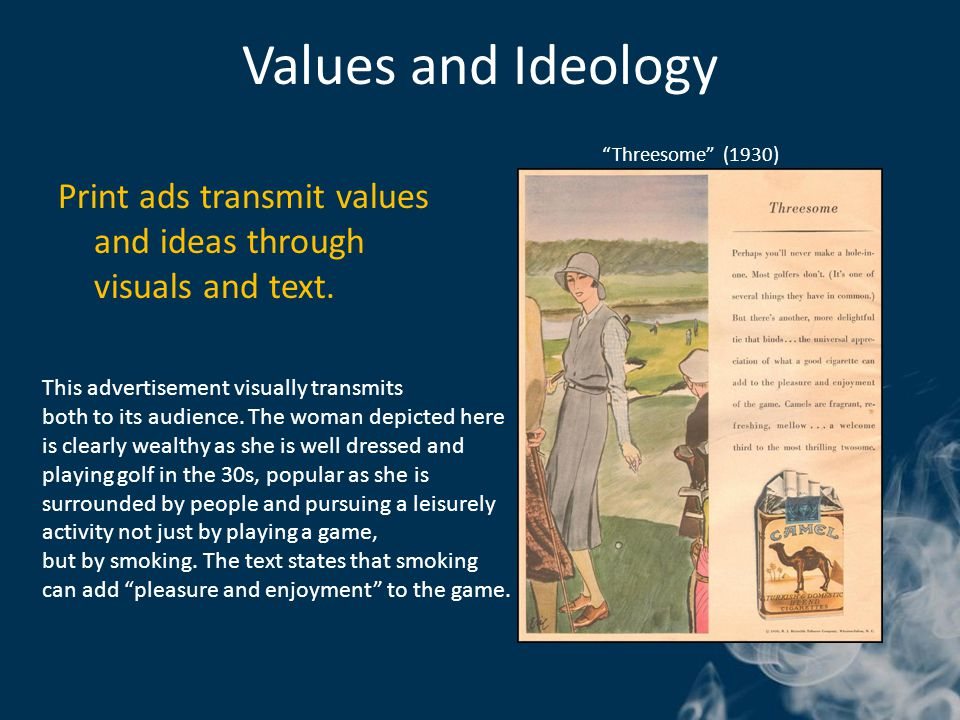 Values and Ideology Print ads transmit values and ideas through visuals and text.