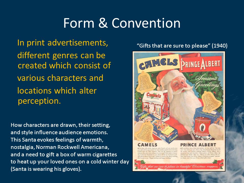 Form & Convention In print advertisements, different genres can be created which consist of various characters and locations which alter perception.