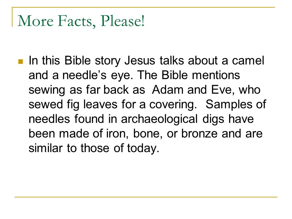 More Facts, Please. In this Bible story Jesus talks about a camel and a needle's eye.