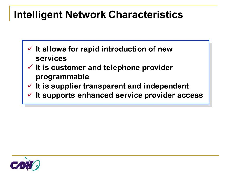 Intelligent Network Architecture The SCP and IP Intelligent Peripheral Service Creation Interfaces with the MSC (CCF/SCF) Contains Service Logic (SCF) Service Data (SDF) Specialized Resources (SRF) Voice Announcements DTMF Receivers Interfaces with other Databases HLR VLR MSC VLR MSC STP SCP