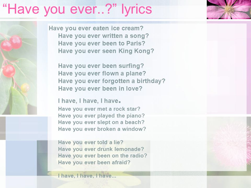 Have you ever..? lyrics Have you ever eaten ice cream.