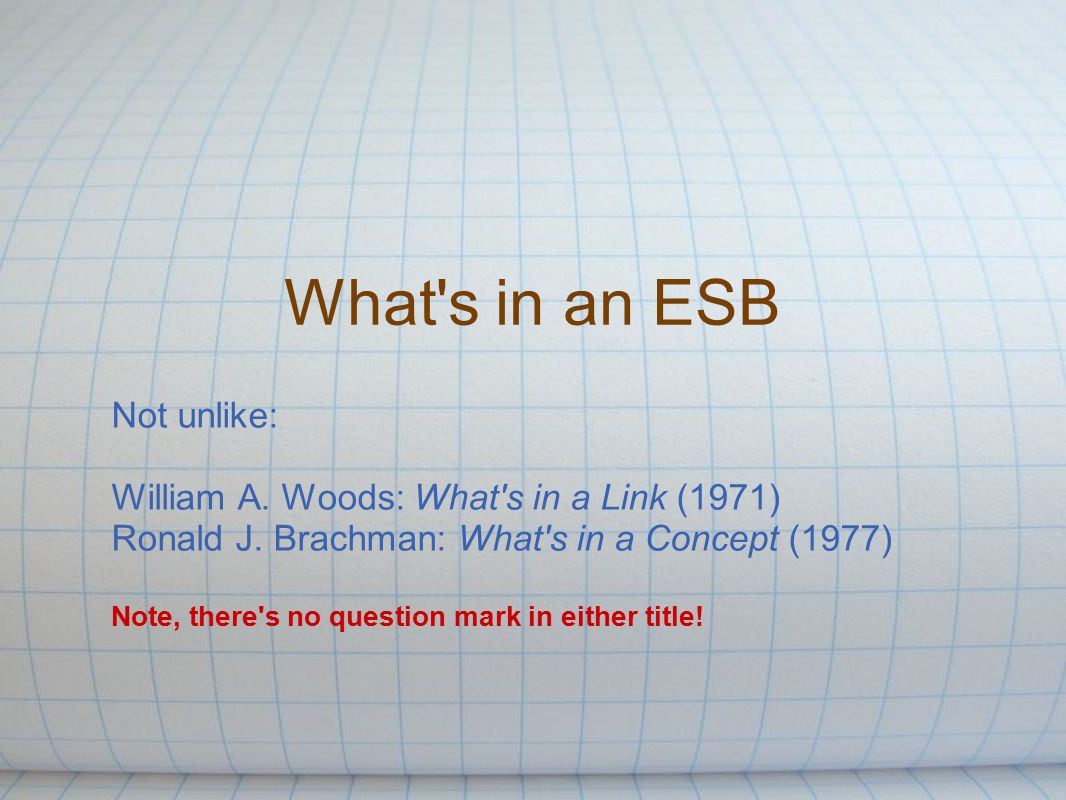 What s in an ESB Not unlike: William A. Woods: What s in a Link (1971) Ronald J.