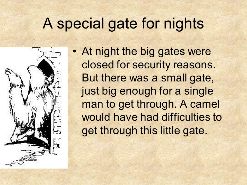 A special gate for nights At night the big gates were closed for security reasons. But there was a small gate, just big enough for a single man to get