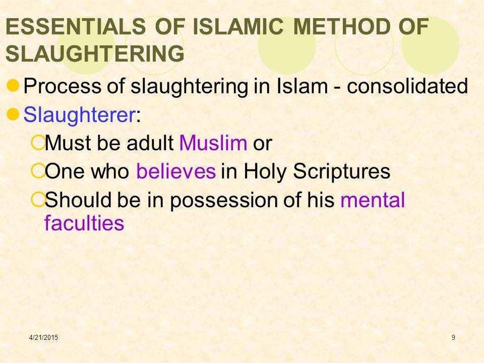 4/21/201510 ESSENTIALS OF ISLAMIC METHOD OF SLAUGHTERING Lay animal (except camel) on its left flank, preferably facing Kibla Recite name of Allah (Subhan Allah, or La illaha illila ho, or Allah-o-Akbar or Bismillah Allah-o- Akbar)