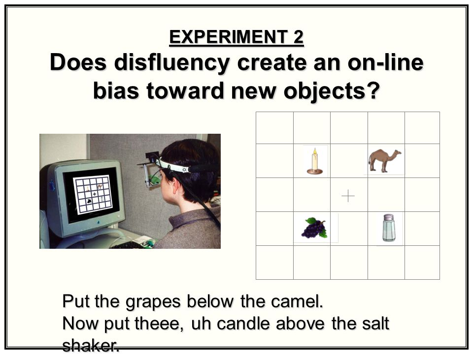 Exp. 1 Results Disfluency makes reference to new objects more expected Disfluency makes reference to new objects more expected Does disfluency also af