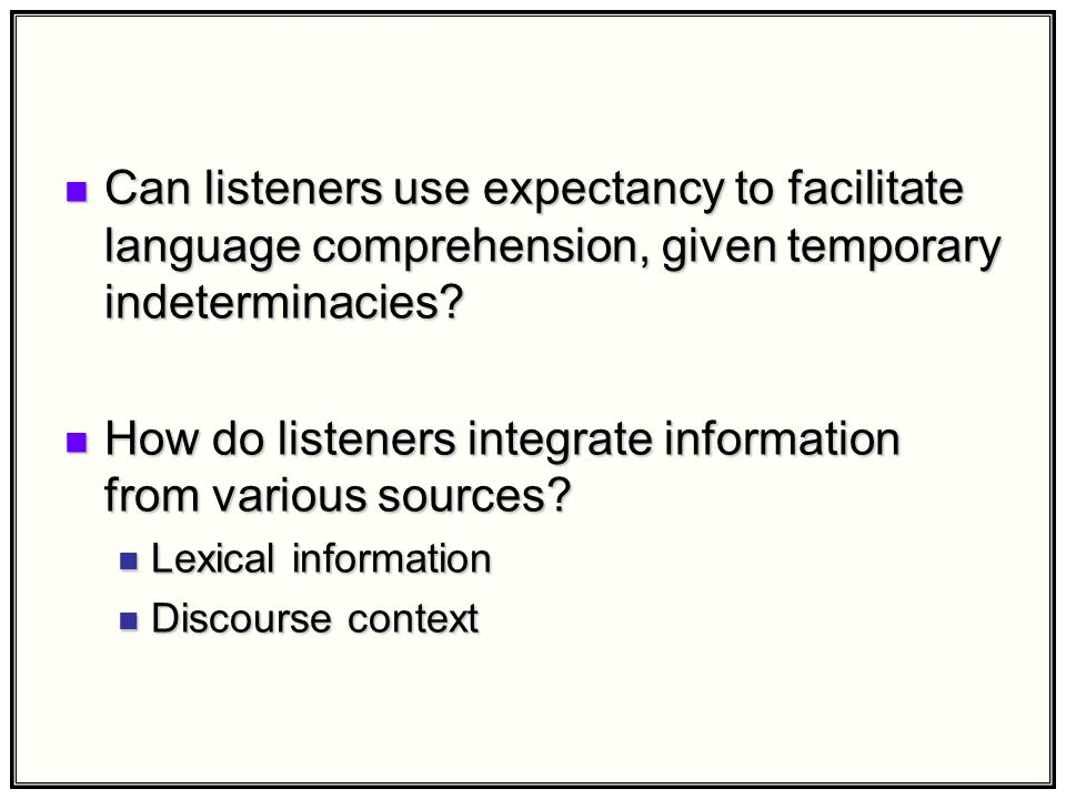 Can listeners use expectancy to facilitate language comprehension, given temporary indeterminacies.