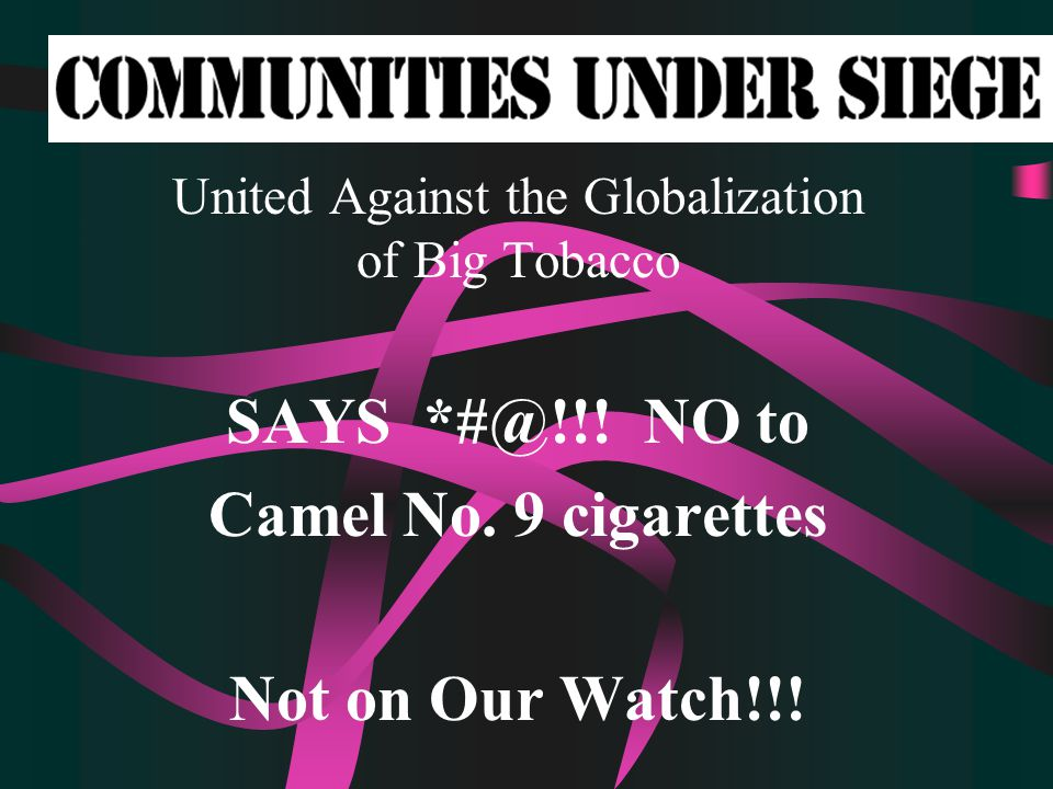 United Against the Globalization of Big Tobacco SAYS *#@!!.