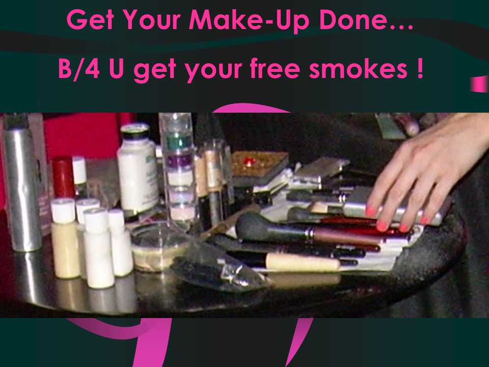Get Your Make-Up Done… B/4 U get your free smokes !