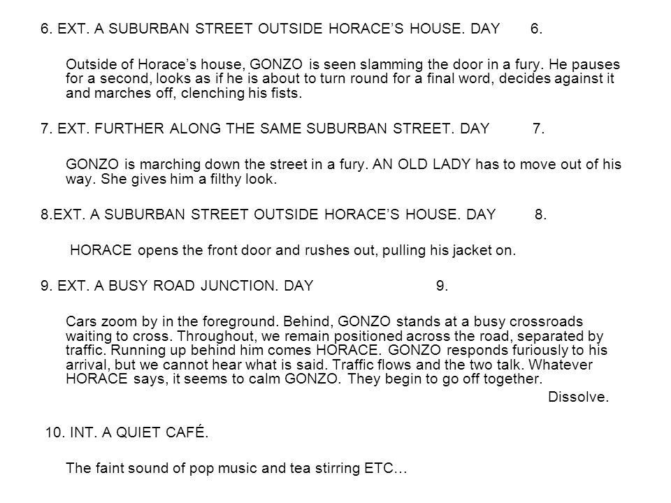 More Wonderful Scenes From The Dead Camel 6.EXT. A SUBURBAN STREET OUTSIDE HORACE'S HOUSE.