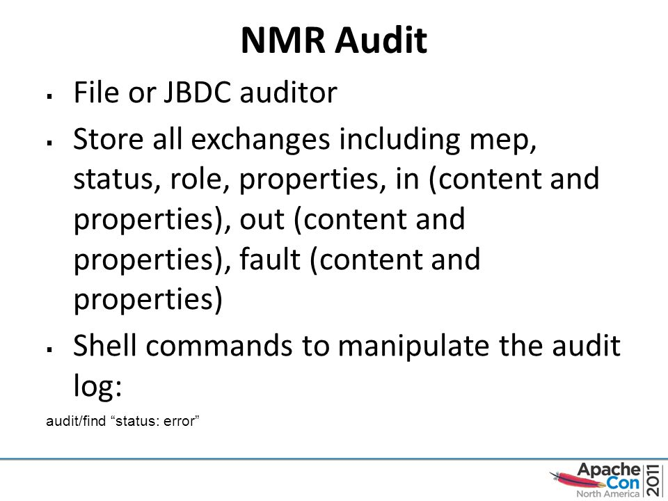 NMR Audit  File or JBDC auditor  Store all exchanges including mep, status, role, properties, in (content and properties), out (content and properties), fault (content and properties)  Shell commands to manipulate the audit log: audit/find status: error