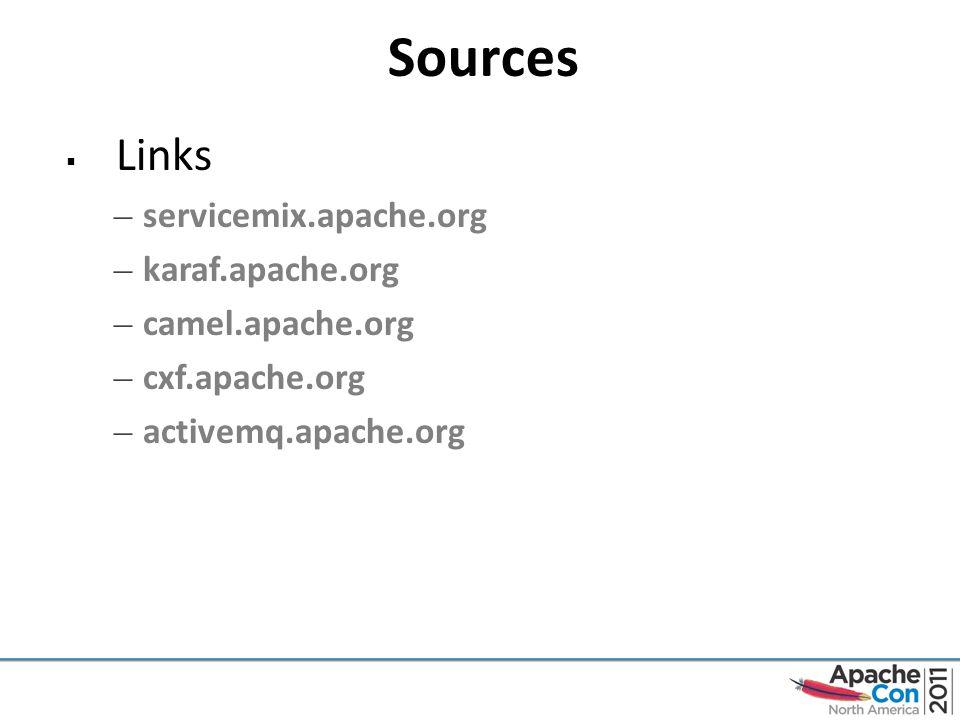 Sources  Links – servicemix.apache.org – karaf.apache.org – camel.apache.org – cxf.apache.org – activemq.apache.org