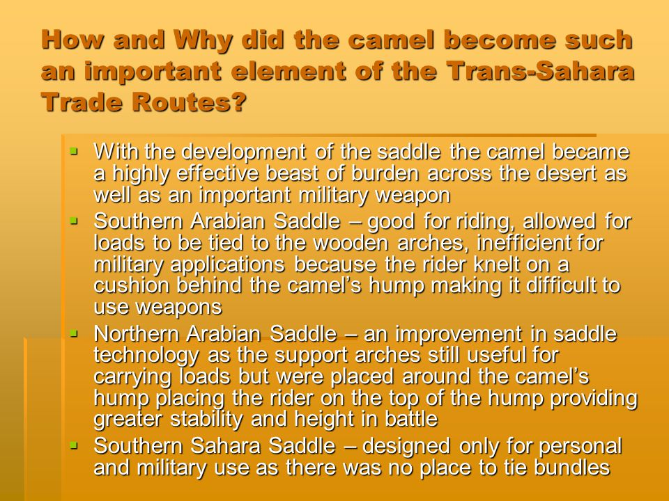 How and Why did the camel become such an important element of the Trans-Sahara Trade Routes.