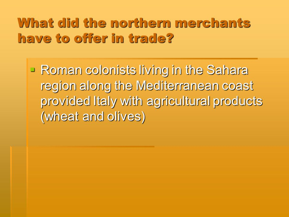 What did the northern merchants have to offer in trade.