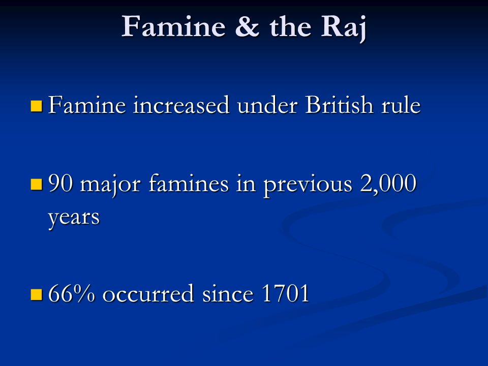 Famine & the Raj Famine increased under British rule Famine increased under British rule 90 major famines in previous 2,000 years 90 major famines in previous 2,000 years 66% occurred since 1701 66% occurred since 1701