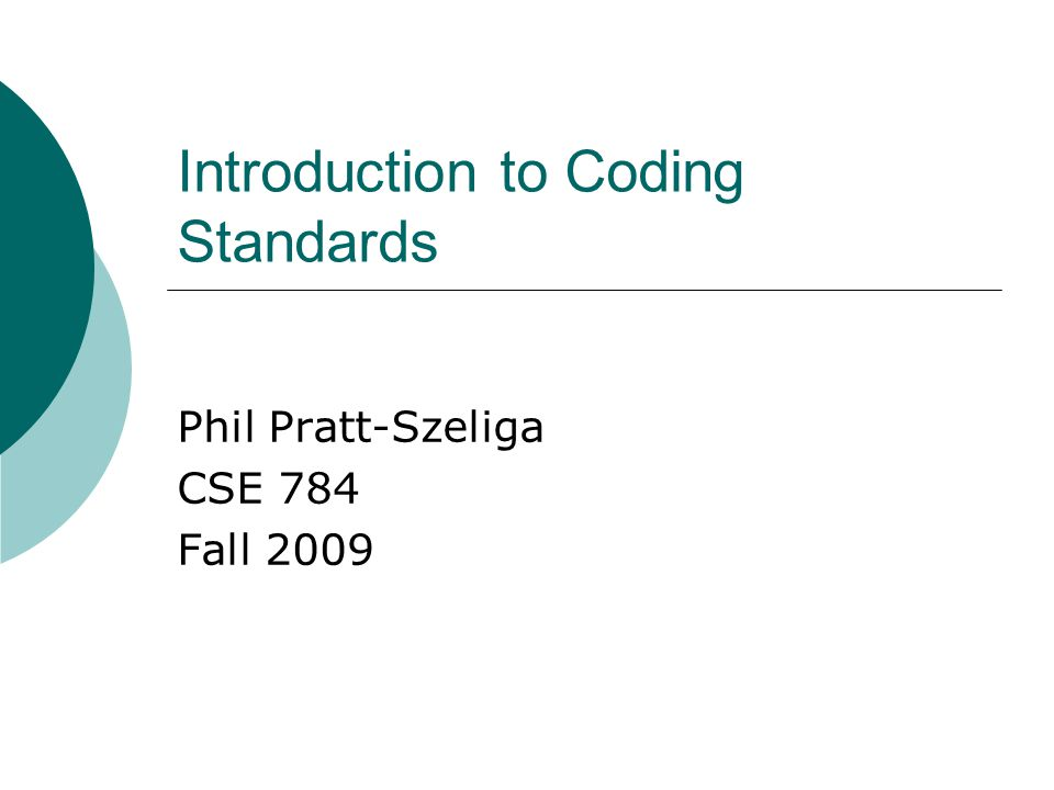 Introduction to Coding Standards Phil Pratt-Szeliga CSE 784 Fall 2009
