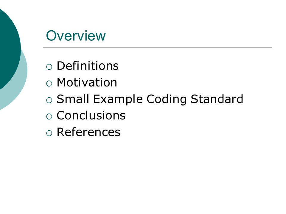 Overview  Definitions  Motivation  Small Example Coding Standard  Conclusions  References