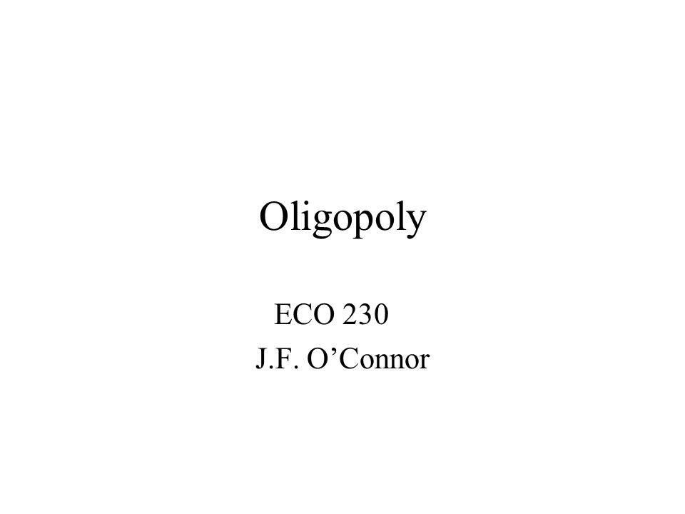 Oligopoly ECO 230 J.F. O'Connor