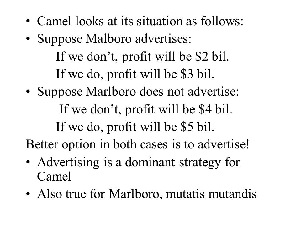 Camel looks at its situation as follows: Suppose Malboro advertises: If we don't, profit will be $2 bil.
