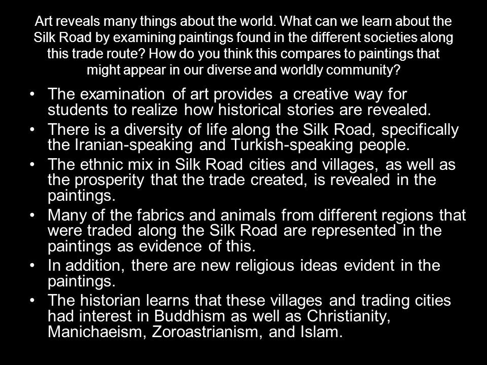Art reveals many things about the world. What can we learn about the Silk Road by examining paintings found in the different societies along this trad