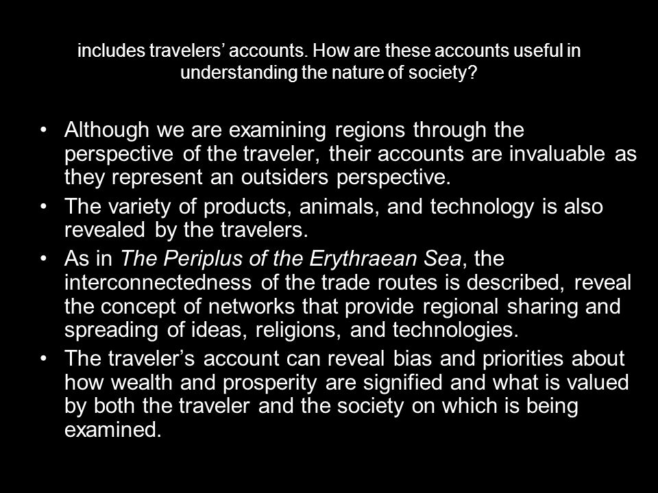 includes travelers' accounts. How are these accounts useful in understanding the nature of society? Although we are examining regions through the pers