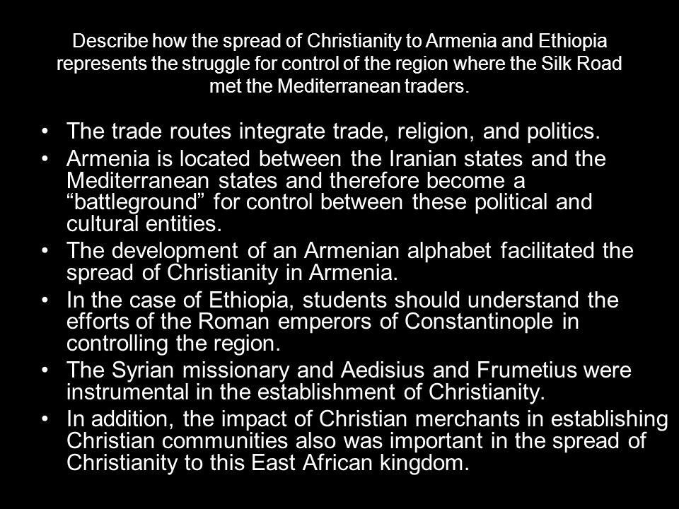 Describe how the spread of Christianity to Armenia and Ethiopia represents the struggle for control of the region where the Silk Road met the Mediterr