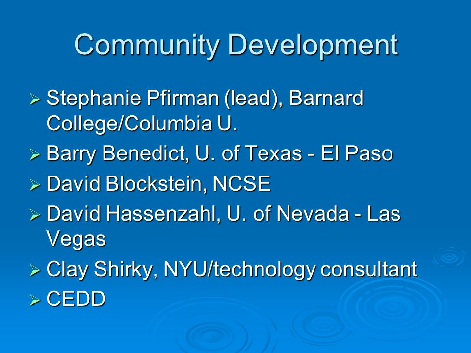 Community Development  Stephanie Pfirman (lead), Barnard College/Columbia U.  Barry Benedict, U. of Texas - El Paso  David Blockstein, NCSE  David