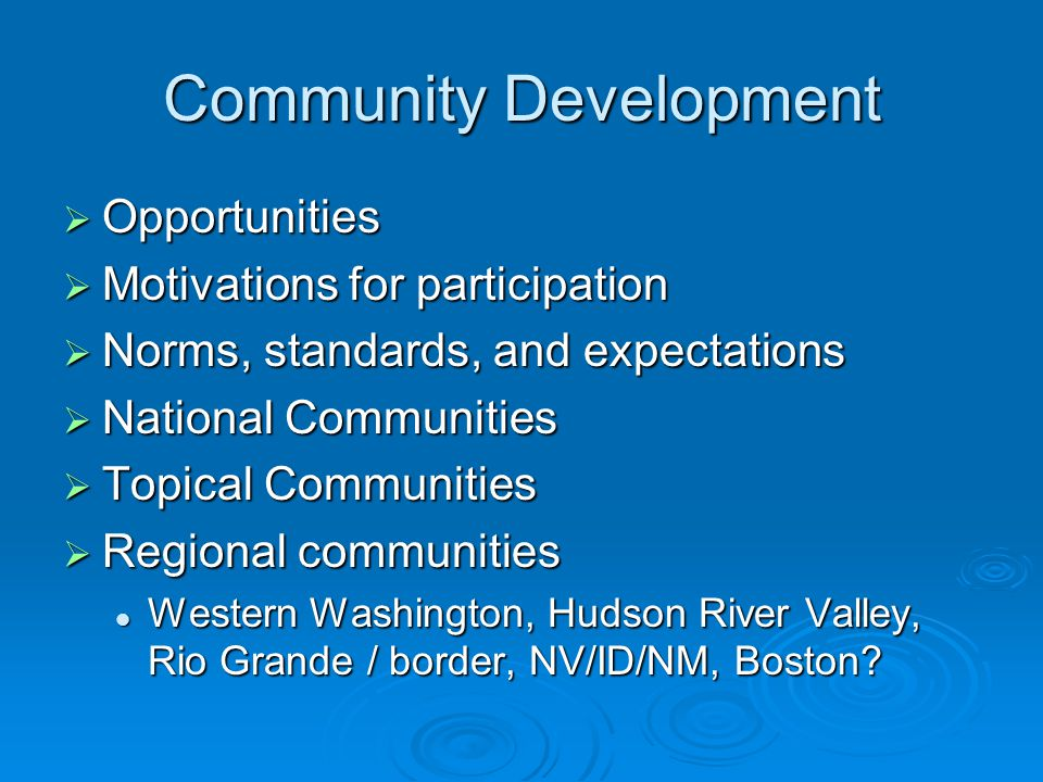 Community Development  Opportunities  Motivations for participation  Norms, standards, and expectations  National Communities  Topical Communitie