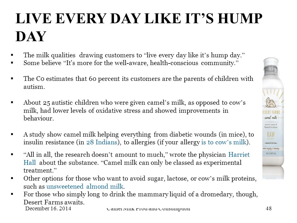 Camel Milk Prod and Consumption48 LIVE EVERY DAY LIKE IT'S HUMP DAY  The milk qualities drawing customers to live every day like it ' s hump day.