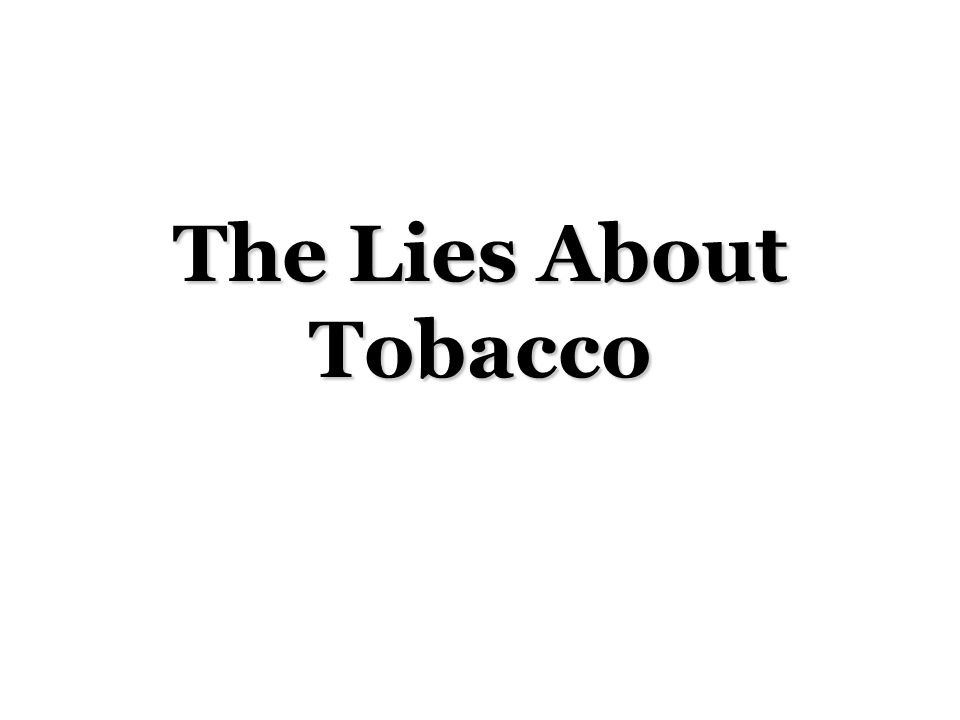 The Lies About Tobacco
