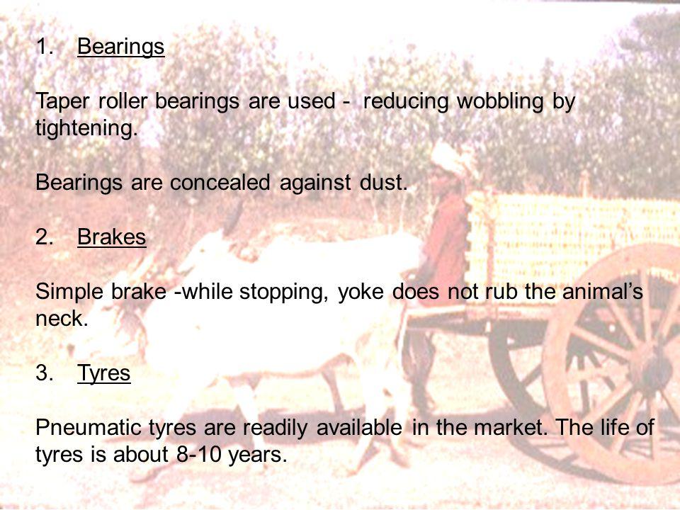 1. Bearings Taper roller bearings are used - reducing wobbling by tightening.