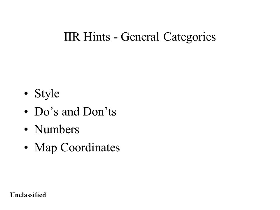 Unclassified IIR Hints - General Categories Style Do's and Don'ts Numbers Map Coordinates