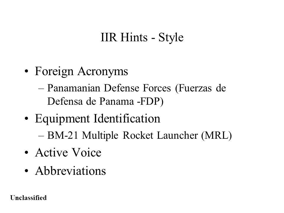 Unclassified IIR Hints - Style Foreign Acronyms –Panamanian Defense Forces (Fuerzas de Defensa de Panama -FDP) Equipment Identification –BM-21 Multiple Rocket Launcher (MRL) Active Voice Abbreviations